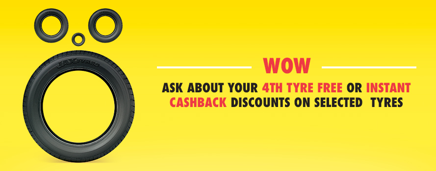 WOW - Ask about your 4th tyre FREE or Instant Cashback Discounts on selected tyres!